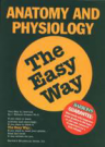 Anatomy and Physiology - The Easy Way